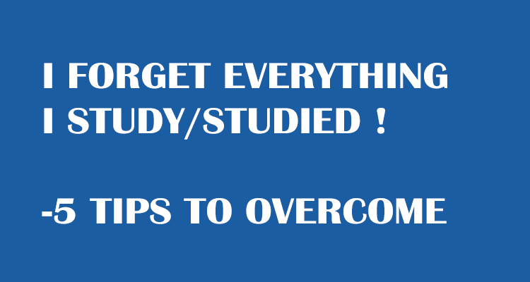 I cannot remember anything I studied? 5 Tips to overcome this